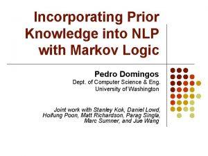 Incorporating Prior Knowledge into NLP with Markov Logic