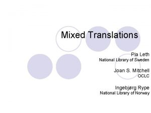 Mixed Translations Pia Leth National Library of Sweden