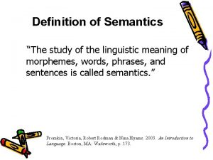 Definition of Semantics The study of the linguistic