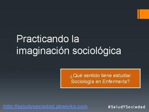 Practicando la imaginacin sociolgica Qu sentido tiene estudiar
