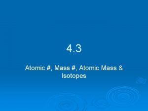 4 3 Atomic Mass Atomic Mass Isotopes Atomic