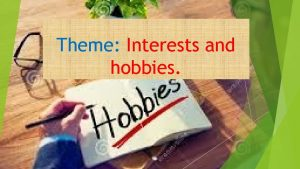 Theme Interests and hobbies Interests and hobbies Course
