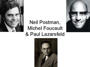 Neil Postman Michel Foucault Paul Lazarsfeld Michel Foucault