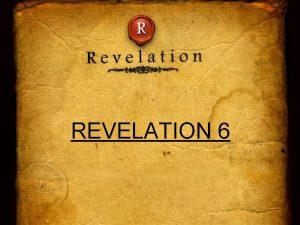 REVELATION 6 Revelation 6 1 Seven seals are