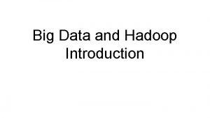 Big Data and Hadoop Introduction Agenda Big Data