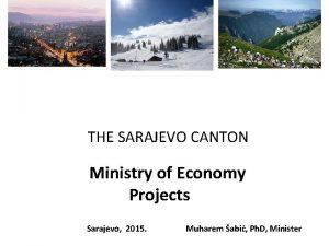 THE SARAJEVO CANTON Ministry of Economy Projects Sarajevo