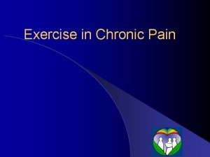 Exercise in Chronic Pain Why Exercise o Decrease