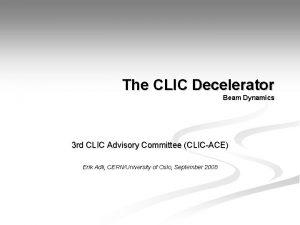 The CLIC Decelerator Beam Dynamics 3 rd CLIC