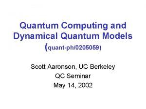 Quantum Computing and Dynamical Quantum Models quantph0205059 Scott