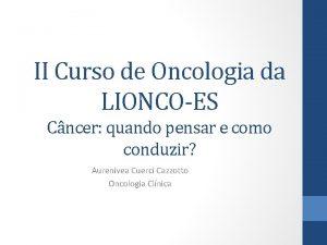 II Curso de Oncologia da LIONCOES Cncer quando