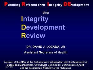 Pursuing Reforms thru Integrity DEvelopment thru Integrity Development