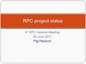 RPC project status 4 st RPC General Meeting