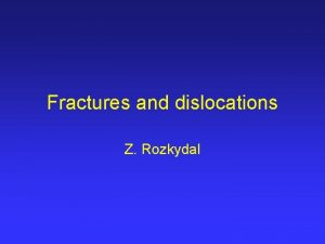 Fractures and dislocations Z Rozkydal Fractures etiology Traumatic
