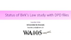 Status of Birks Law study with DPD files