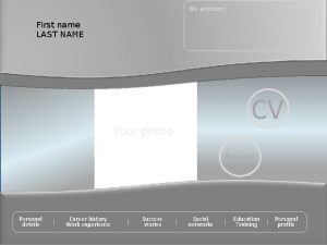 My ambition First name LAST NAME CV Your