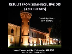 RESULTS FROM SEMIINCLUSIVE DIS AND FRIENDS Contalbrigo Marco