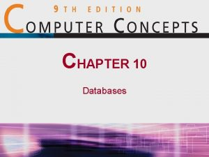 CHAPTER 10 Databases Databases and Structured 1 Fields