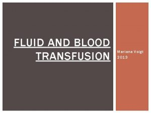 FLUID AND BLOOD TRANSFUSION Mariana Voigt 2013 COMPONENTS