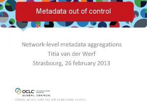 Metadata out of control Networklevel metadata aggregations Titia