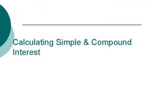 Calculating Simple Compound Interest Simple Interest Simple interest