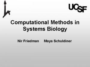 Computational Methods in Systems Biology Nir Friedman Maya