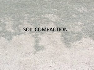 SOIL COMPACTION What is Soil Compaction What is