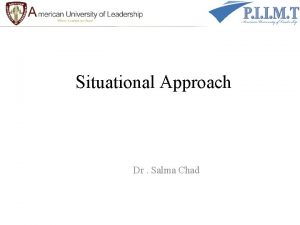 Situational Approach Dr Salma Chad Overview Situational Approach