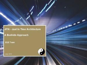 JITA Just In Time Architecture A Bushido Approach
