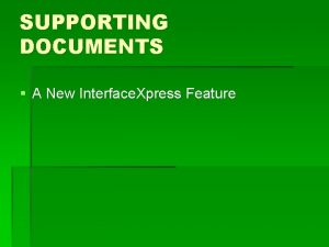 SUPPORTING DOCUMENTS A New Interface Xpress Feature Supporting