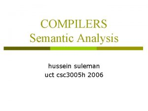 COMPILERS Semantic Analysis hussein suleman uct csc 3005