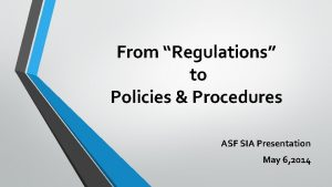 From Regulations to Policies Procedures ASF SIA Presentation
