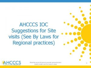 AHCCCS IOC Suggestions for Site visits See By