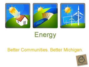 Energy Better Communities Better Michigan Going Green v