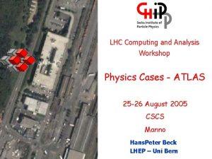LHC Computing and Analysis Workshop Physics Cases ATLAS