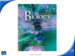 Biology Slide 1 of 39 Copyright Pearson Prentice
