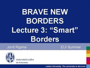 BRAVE NEW BORDERS Lecture 3 Smart Borders Jorrit