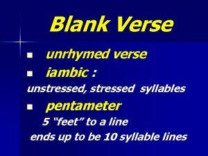 Blank Verse n n unrhymed verse iambic unstressed