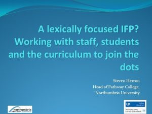 A lexically focused IFP Working with staff students