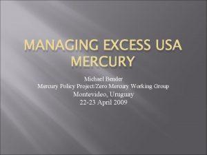 MANAGING EXCESS USA MERCURY Michael Bender Mercury Policy