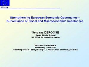 DG ECFIN Strengthening European Economic Governance Surveillance of