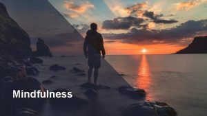 Mindfulness What is Mindfulness In the West it
