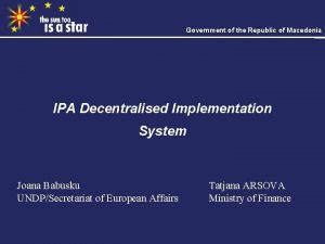 Government of the Republic of Macedonia IPA Decentralised