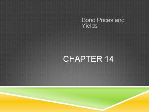 Bond Prices and Yields CHAPTER 14 BOND CHARACTERISTICS