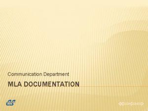 Communication Department MLA DOCUMENTATION MLA DOCUMENTATION Welcome to
