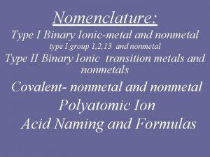 Nomenclature Type I Binary Ionicmetal and nonmetal type