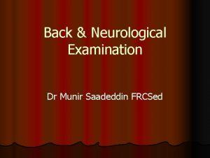 Back Neurological Examination Dr Munir Saadeddin FRCSed Back