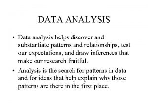 DATA ANALYSIS Data analysis helps discover and substantiate