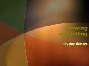 showing and telling digging deeper youve got to