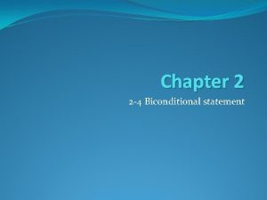 Chapter 2 2 4 Biconditional statement Objectives Write
