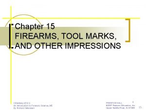 Chapter 15 FIREARMS TOOL MARKS AND OTHER IMPRESSIONS